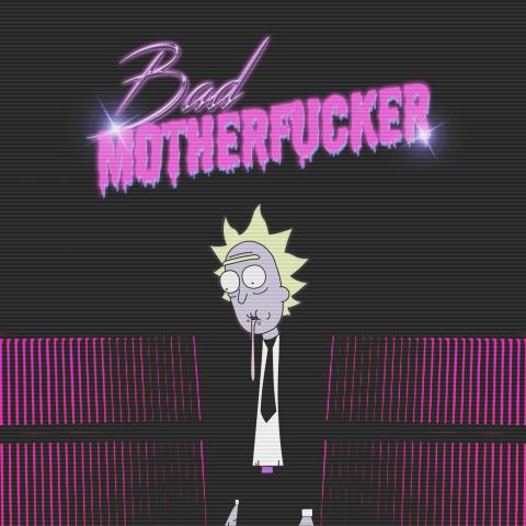 Rick is a Bad Motherfucker
