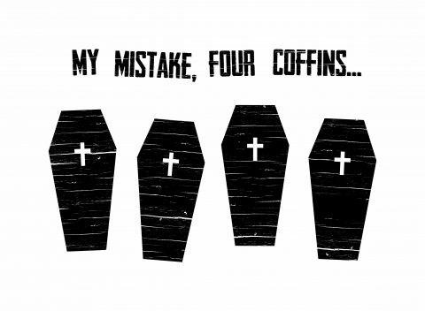My Mistake, Four Coffins